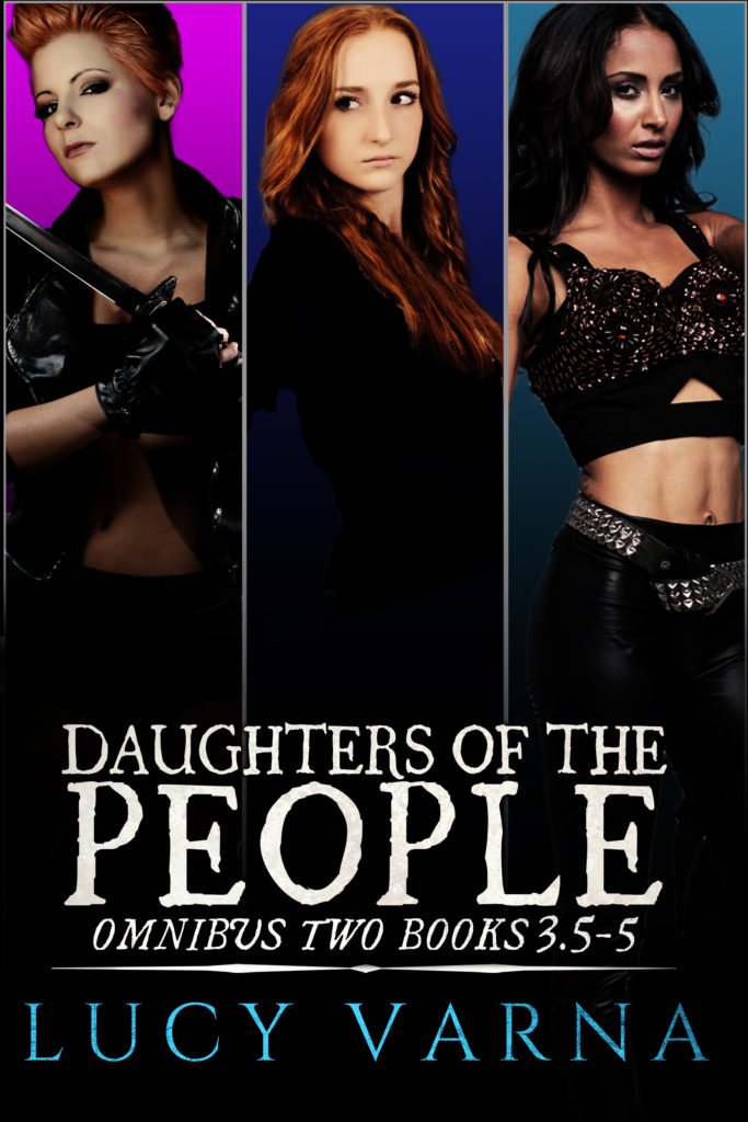Daughters of the People Omnibus Two (Books 3.5-5) by Lucy Varna