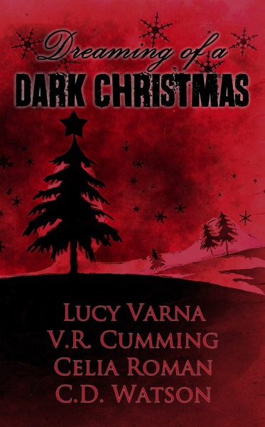 Dreaming of a Dark Christmas by Lucy Varna, V.R. Cumming, Celia Roman, and C.D. Watson